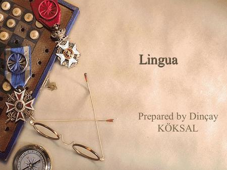 Lingua Prepared by Dinçay KÖKSAL. Lingua  The promotion of language teaching and learning is an objective of the SOCRATES 2 programme as a whole, and.