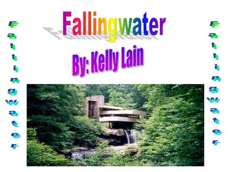 Fallingwater is a house by Frank Lloyd Wright that is built on a waterfall. It was originally made for Lillane, Edgar Sr., and Edgar Jr. Kaufmann.