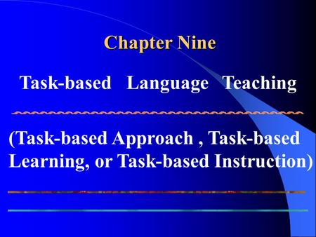 Chapter Nine Task-based   Language   Teaching