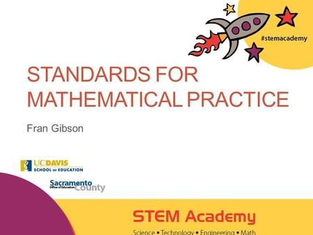 STANDARDS FOR MATHEMATICAL PRACTICE Fran Gibson. 2 WELCOME!! Find a seat. Make a name tent.