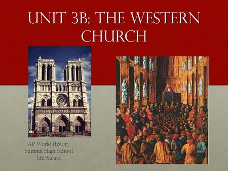 Unit 3B: The Western Church AP World History Summit High School Mr. Sularz.
