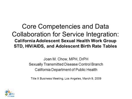 Core Competencies and Data Collaboration for Service Integration: California Adolescent Sexual Health Work Group STD, HIV/AIDS, and Adolescent Birth Rate.