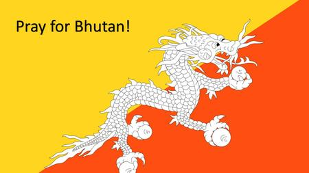 Pray for Bhutan!. There are thought to be around 15,000 Christians in Bhutan with most of them professing evangelical faith. This is around 2% of the.