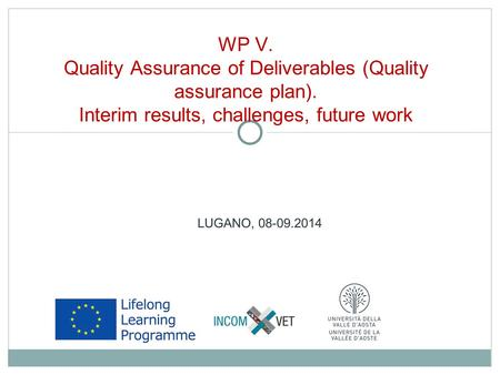 LUGANO, 08-09.2014 WP V. Quality Assurance of Deliverables (Quality assurance plan). Interim results, challenges, future work.