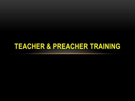 TEACHER & PREACHER TRAINING. 1)When do people need to be the most cautious about pride? 2)What two topics do young preachers often have tunnel vision