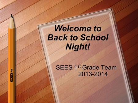 Welcome to Back to School Night! SEES 1 st Grade Team 2013-2014.