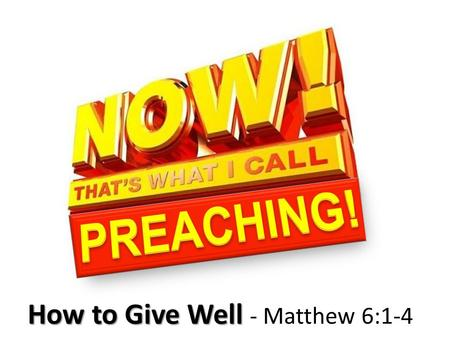 PREACHING! How to Give Well - Matthew 6:1-4.