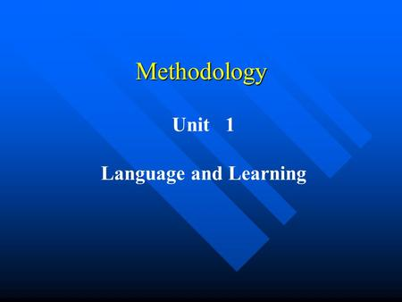 Unit 1 Language and Learning Methodology Unit 1 Language and learning I.How do we learn language ? 1 ) How do we learn our own language ? 2 ) How do.