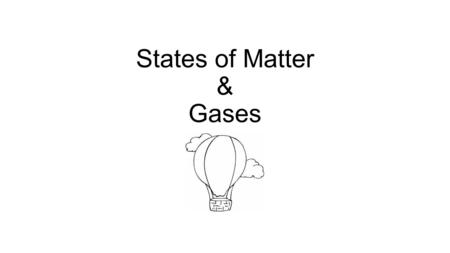 States of Matter & Gases. States of Matter The three states of matter include: Solid: Liquid: Gas StateVolumeShape Soliddefinite Liquiddefiniteindefinite.