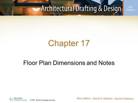 Chapter 17 Floor Plan Dimensions and Notes. Introduction Dimensions –Provide measurements used for construction –Found on all types of architectural drawings.