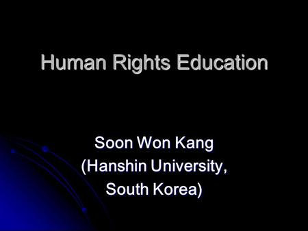 Human Rights Education Soon Won Kang (Hanshin University, South Korea)