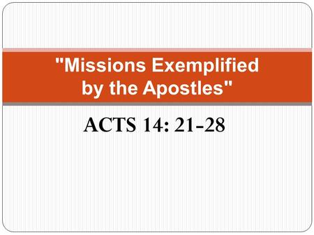 ACTS 14: 21-28 Missions Exemplified by the Apostles
