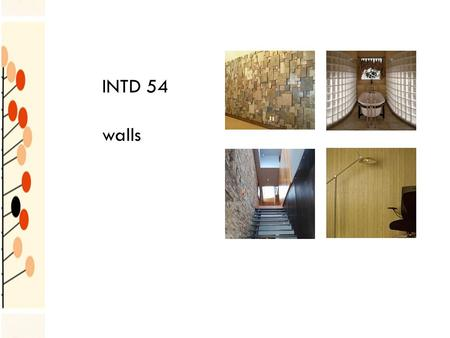 INTD 54 walls. STONE usually a veneer cleaned with a stiff brush and clean water granite, marble & travertine are popular examples.