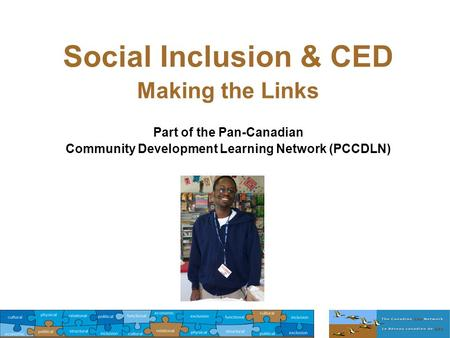 Social Inclusion & CED Making the Links Part of the Pan-Canadian Community Development Learning Network (PCCDLN)