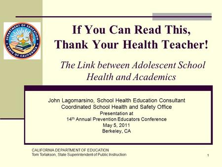 1 If You Can Read This, Thank Your Health Teacher! The Link between Adolescent School Health and Academics John Lagomarsino, School Health Education Consultant.
