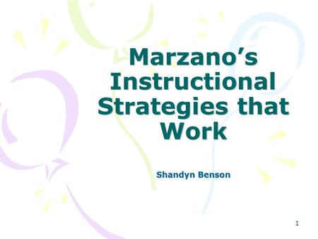 1 Marzano's Instructional Strategies that Work Shandyn Benson.
