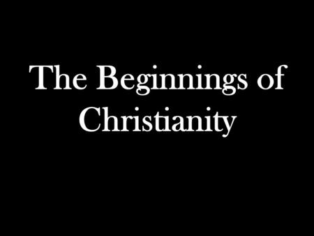 The Beginnings of Christianity. Judaism The Jewish religion teaches that a leader or a savior will one day come to set God's people free The call this.