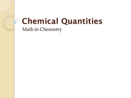 Chemical Quantities Math in Chemistry. Measuring Matter measure the amount of something by one of three different methods— by count, by mass, and by volume.
