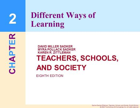 CHAPTERCHAPTER Sadker/Sadker/Zittleman, Teachers, Schools, and Society, Eighth Edition. © 2008 The McGraw-Hill Companies, Inc. All rights reserved. TEACHERS,