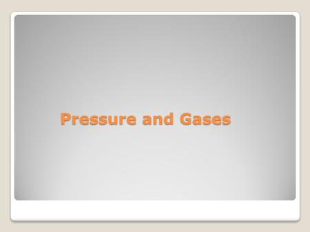Pressure and Gases. Pressure Force per unit area P = F/ A.