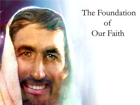 The Foundation of Our Faith. Question On the road to Emmaus Christ who is our Foundation established a foundation for us through the disciples what was.