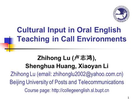 1 Cultural Input in Oral English Teaching in Call <strong>Environments</strong> Zhihong Lu ( 卢志鸿 ), Shenghua Huang, Xiaoyan Li Zhihong Lu (