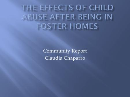 Community Report Claudia Chaparro.  Growing up in a dysfunctional foster home with any kind of abuse is traumatic.  Orphans experience trauma and pain.