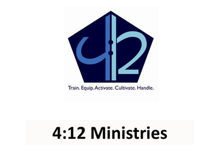 4:12 Ministries. M OBILIZING THE F AMILY OF G OD TO R EACH THE U NREACHED O NE G ROUP AT A T IME.