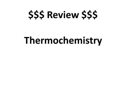 $$$ Review $$$ Thermochemistry. Gives off heat (emits) exothermic.