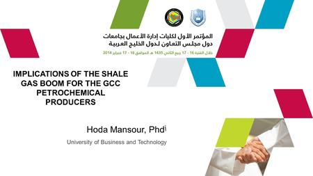 IMPLICATIONS OF THE SHALE GAS BOOM FOR THE GCC PETROCHEMICAL PRODUCERS Hoda Mansour, Phdآ University of Business and Technology.