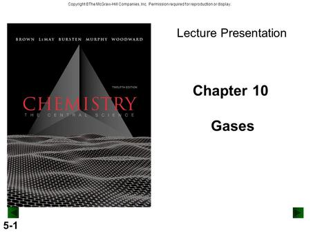 5-1 Copyright ©The McGraw-Hill Companies, Inc. Permission required for reproduction or display. Chapter 10 Gases Lecture Presentation.