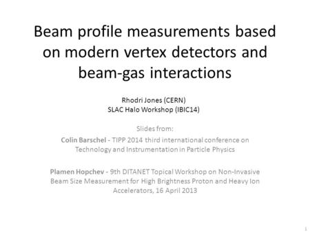 Beam profile measurements based on modern vertex detectors and beam-gas interactions Slides from: Colin Barschel - TIPP 2014 third international conference.
