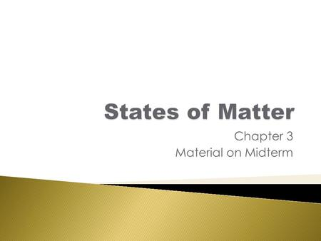 Chapter 3 Material on Midterm.  How do materials feel as they change state?