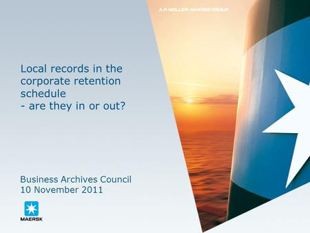 Local records in the corporate retention schedule - are they in or out? Business Archives Council 10 November 2011.