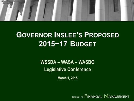 G OVERNOR I NSLEE ' S P ROPOSED 2015−17 B UDGET WSSDA – WASA – WASBO Legislative Conference March 1, 2015.