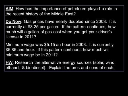 AIM: How has the importance of petroleum played a role in the recent history of the Middle East? Do Now: Gas prices have nearly doubled since 2003. It.