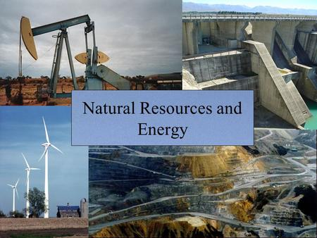 Natural Resources and Energy. Today's class What is a natural resource? How does the distribution and management of natural resources affect movements.