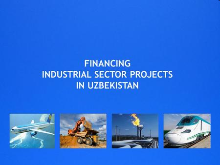 FINANCING INDUSTRIAL SECTOR PROJECTS IN UZBEKISTAN.