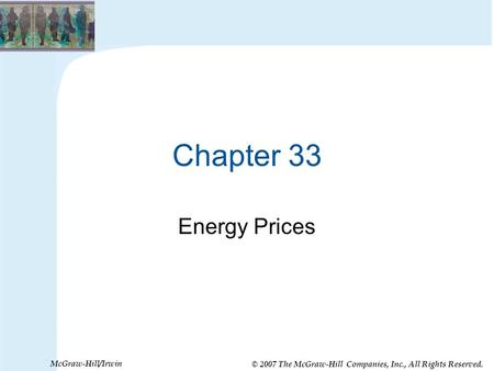 © 2007 The McGraw-Hill Companies, Inc., All Rights Reserved. McGraw-Hill/Irwin Chapter 33 Energy Prices.