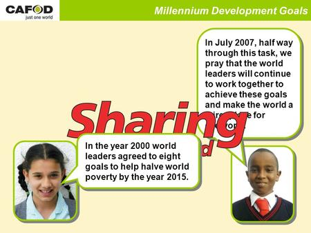 Millennium Development Goals In July 2007, half way through this task, we pray that the world leaders will continue to work together to achieve these goals.
