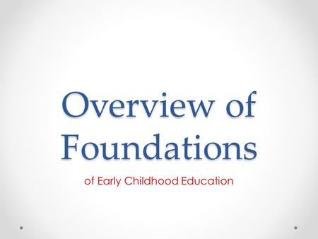 Overview of Foundations of Early Childhood Education.