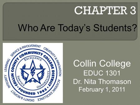 CHAPTER 3 Collin College EDUC 1301 Dr. Nita Thomason February 1, 2011 Who Are Today's Students?