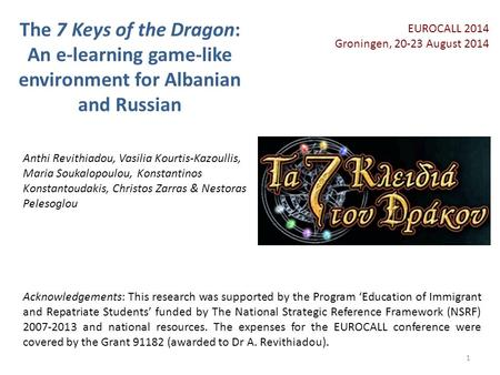 The 7 Keys of the Dragon: An e-learning game-like environment for Albanian and Russian Acknowledgements: This research was supported by the Program 'Education.