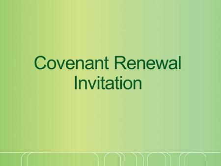 Covenant Renewal Invitation. Commit yourselves to Christ as his servants. Give yourselves to him, that you may belong to him. Christ has many services.