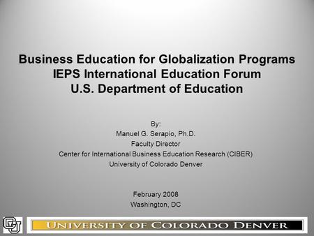 Business Education for Globalization Programs IEPS International Education Forum U.S. Department of Education By: Manuel G. Serapio, Ph.D. Faculty Director.