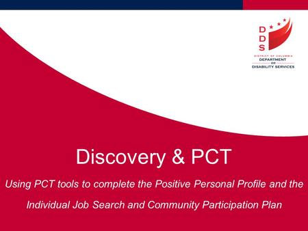 Discovery & PCT Using PCT tools to complete the Positive Personal Profile and the Individual Job Search and Community Participation Plan.