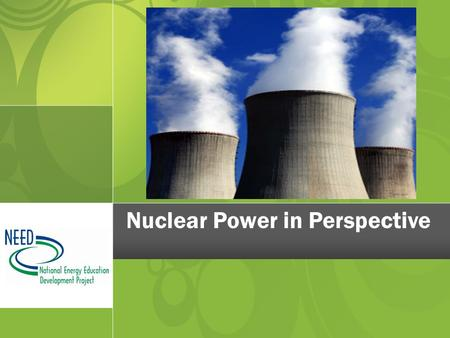 Nuclear Power in Perspective. Where does it fit in the global energy portfolio?