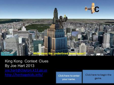 A B C King Kong Context Clues By Joe Hart 2013  Click here to begin the game. Click here to enter.