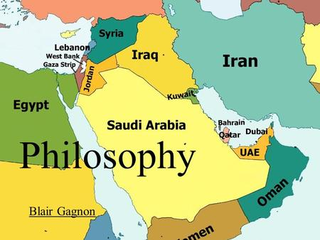 Philosophy Blair Gagnon. Religion The Role of Religion in the Middle East Religion has always been an important factor in the history of the Middle East.
