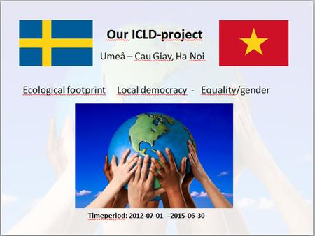 Today's programme Presentations -The ICLD project -Swedish education -What has happened in schools, preschool and in our districts/ciyt since.